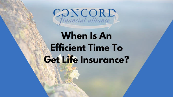 Efficient Time To Get Life Insurance